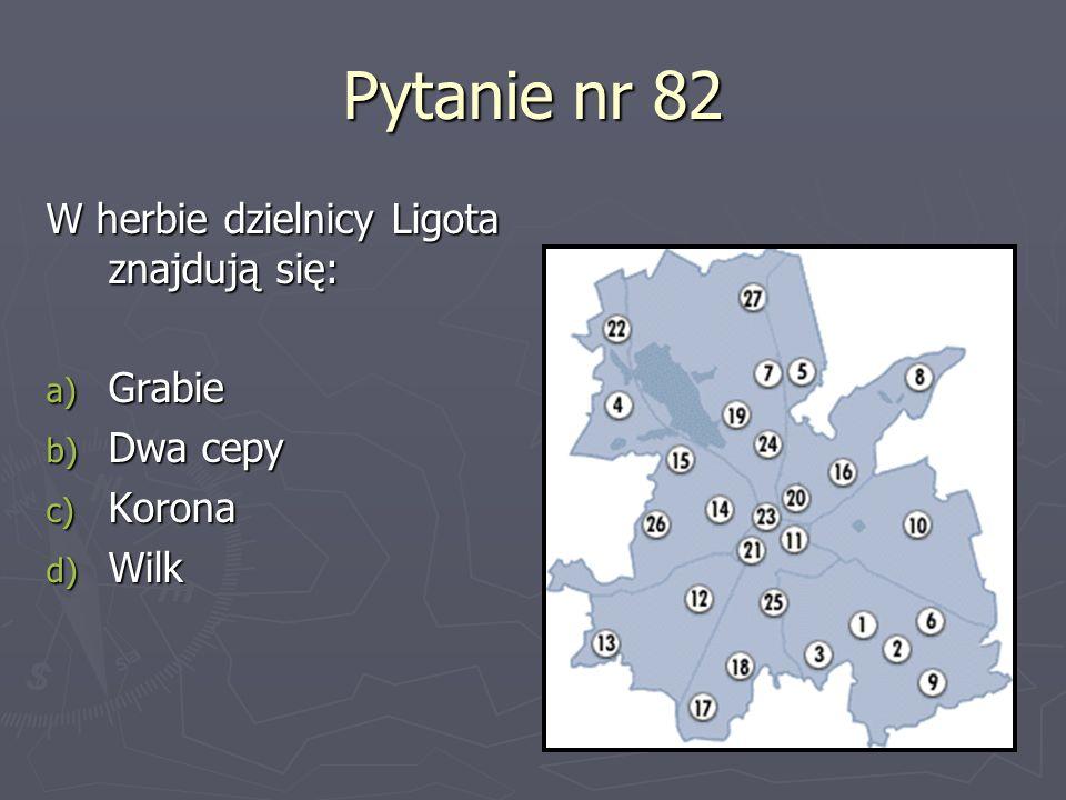 Pytanie nr 82 W herbie dzielnicy Ligota znajdują się: Grabie Dwa cepy