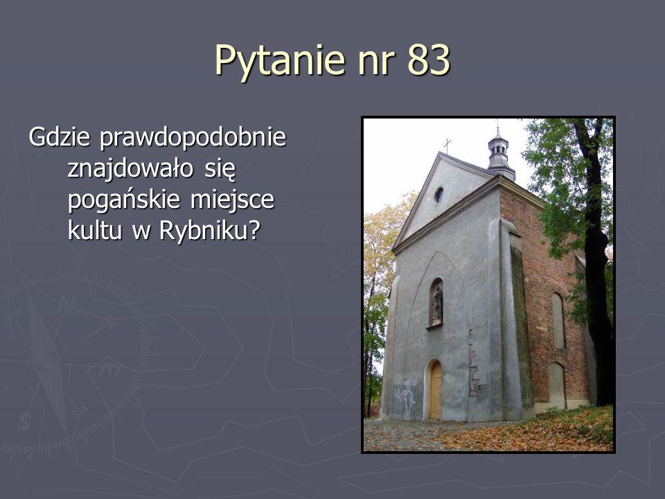 Pytanie nr 83 Gdzie prawdopodobnie znajdowało się pogańskie miejsce kultu w Rybniku