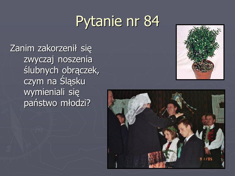 Pytanie nr 84 Zanim zakorzenił się zwyczaj noszenia ślubnych obrączek, czym na Śląsku wymieniali się państwo młodzi