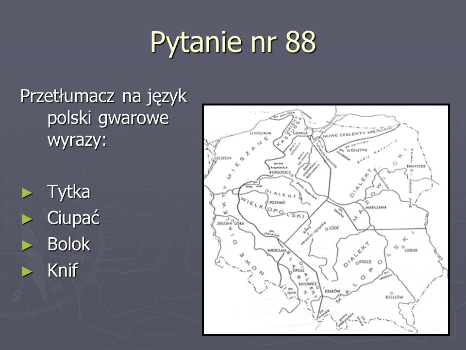 Pytanie nr 88 Przetłumacz na język polski gwarowe wyrazy: Tytka Ciupać