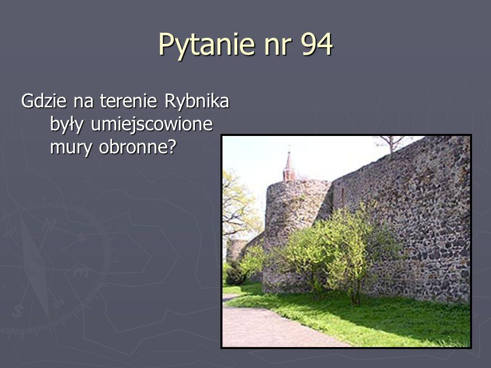 Pytanie nr 94 Gdzie na terenie Rybnika były umiejscowione mury obronne