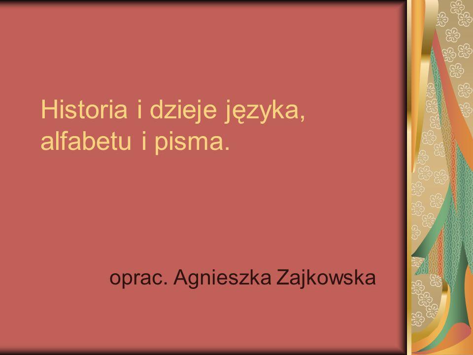 Historia i dzieje języka, alfabetu i pisma.