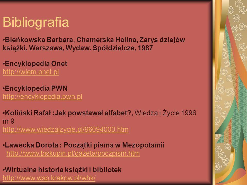 Bibliografia Bieńkowska Barbara, Chamerska Halina, Zarys dziejów książki, Warszawa, Wydaw. Spółdzielcze, 1987.
