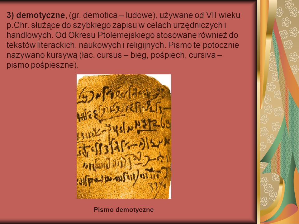 3) demotyczne, (gr. demotica – ludowe), używane od VII wieku p. Chr