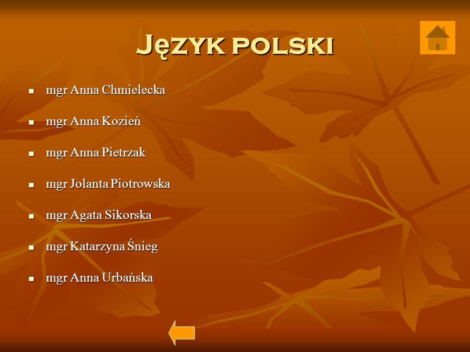 Język polski mgr Anna Chmielecka mgr Anna Kozień mgr Anna Pietrzak