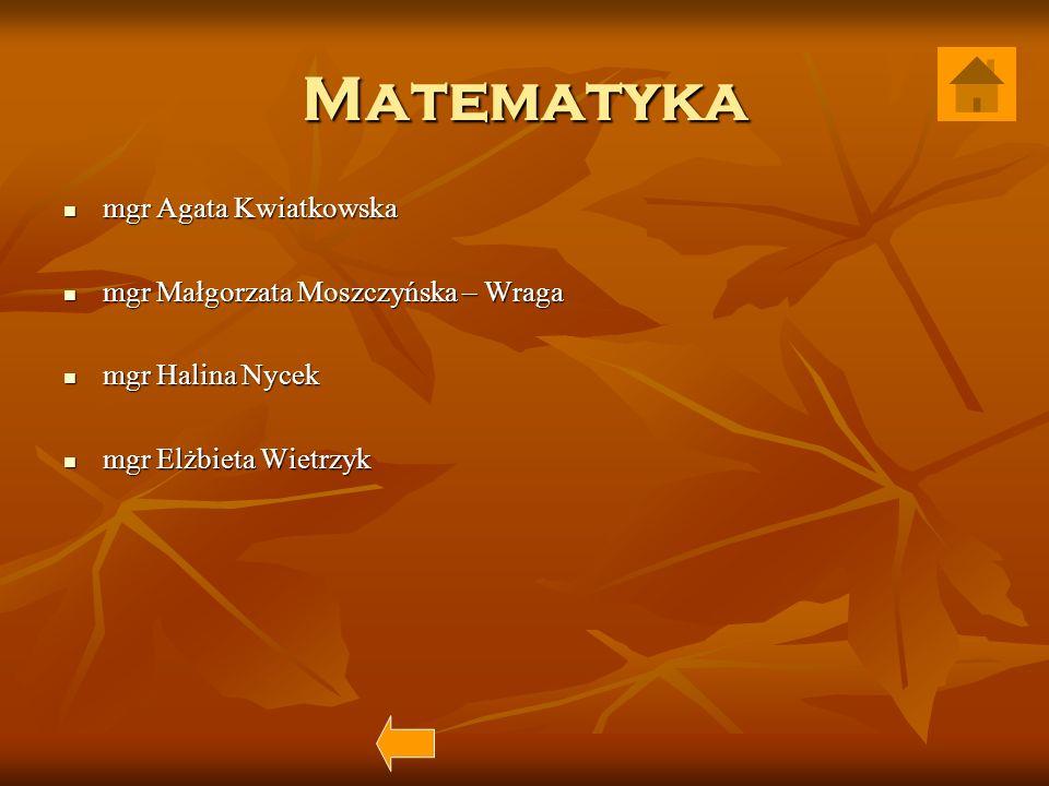 Matematyka mgr Agata Kwiatkowska mgr Małgorzata Moszczyńska – Wraga