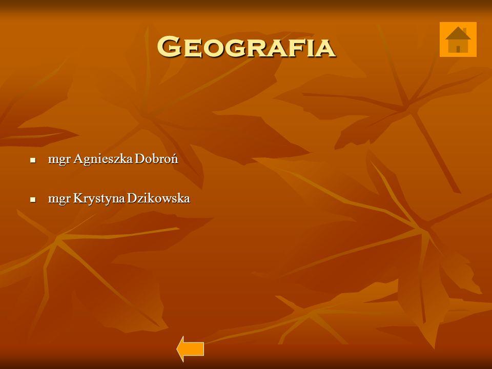 Geografia mgr Agnieszka Dobroń mgr Krystyna Dzikowska