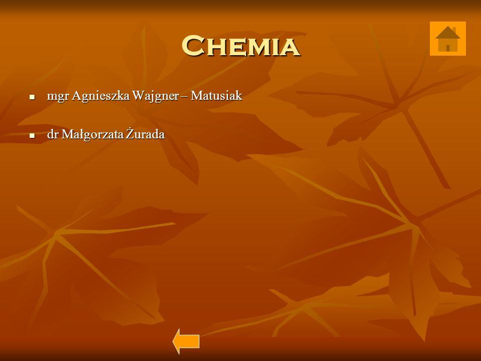 Chemia mgr Agnieszka Wajgner – Matusiak dr Małgorzata Żurada