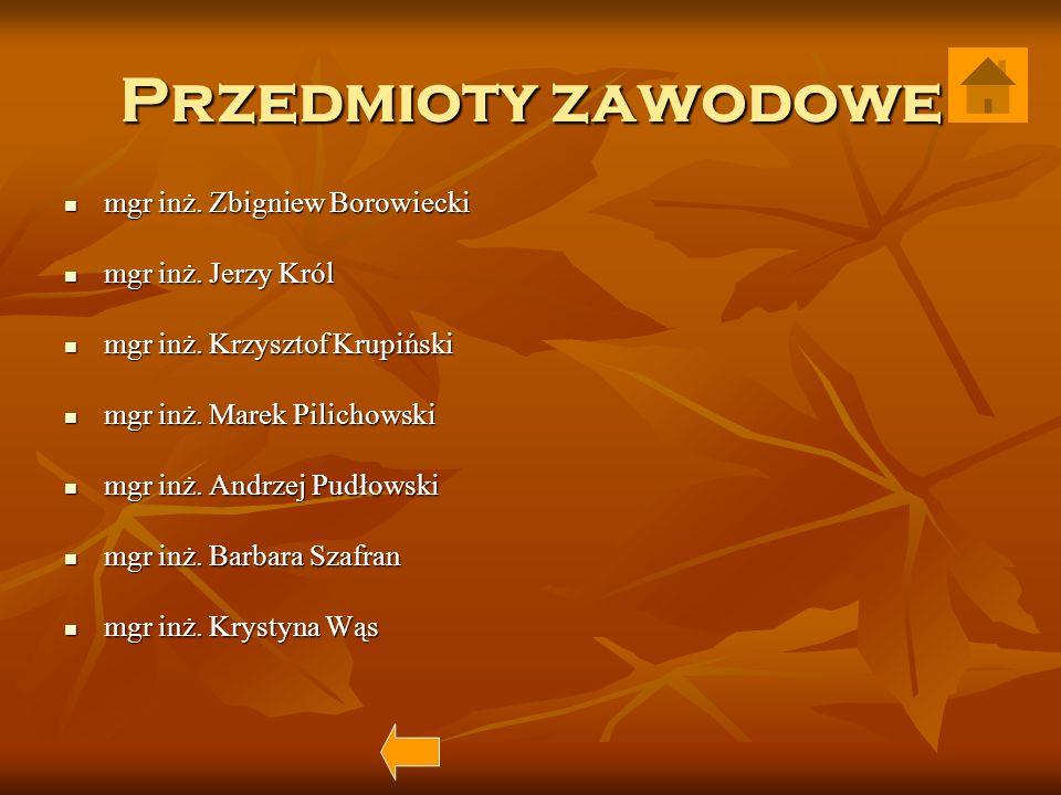 Przedmioty zawodowe mgr inż. Zbigniew Borowiecki mgr inż. Jerzy Król