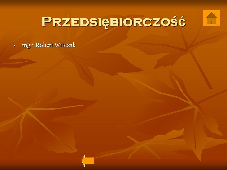 Przedsiębiorczość mgr Robert Witczak