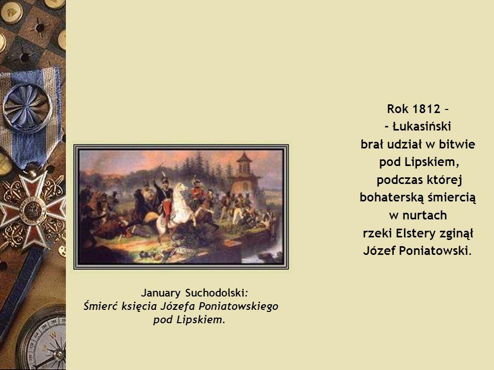 Rok 1812 – - Łukasiński brał udział w bitwie pod Lipskiem,