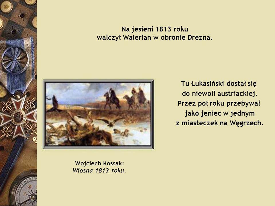 Na jesieni 1813 roku walczył Walerian w obronie Drezna.