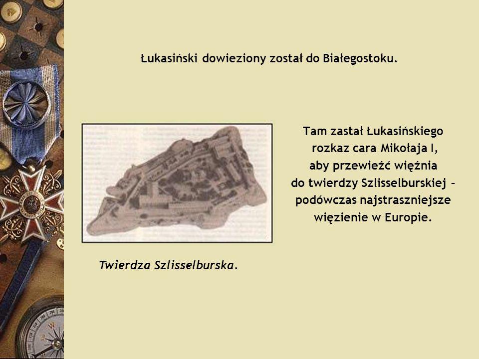 Łukasiński dowieziony został do Białegostoku.