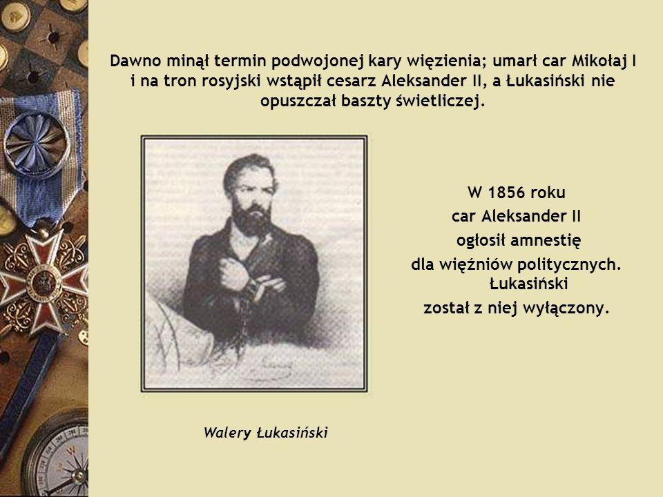 dla więźniów politycznych. Łukasiński został z niej wyłączony.
