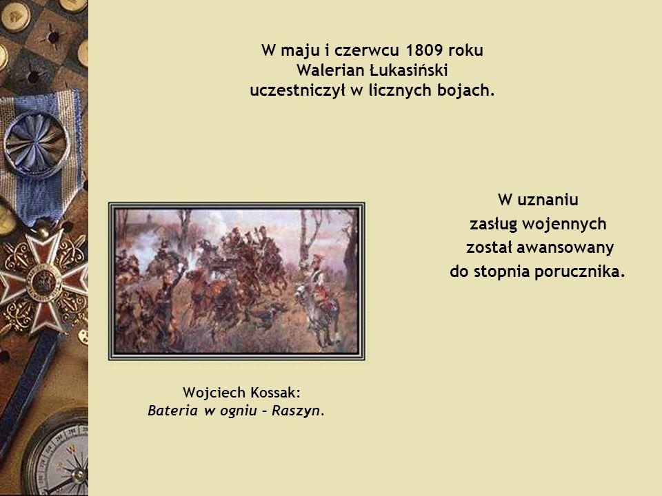 W maju i czerwcu 1809 roku Walerian Łukasiński uczestniczył w licznych bojach.