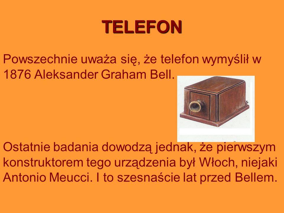 TELEFON Powszechnie uważa się, że telefon wymyślił w 1876 Aleksander Graham Bell.