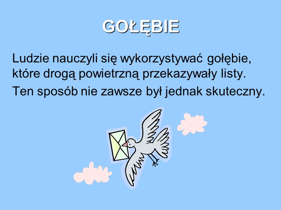 GOŁĘBIE Ludzie nauczyli się wykorzystywać gołębie, które drogą powietrzną przekazywały listy.