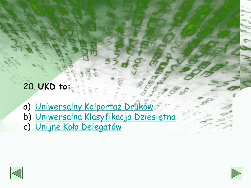 20. UKD to: Uniwersalny Kolportaż Druków Uniwersalna Klasyfikacja Dziesiętna Unijne Koło Delegatów