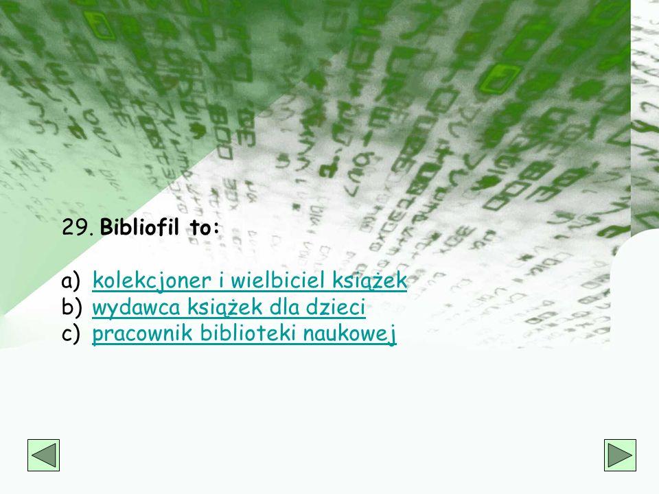 29. Bibliofil to: kolekcjoner i wielbiciel książek.
