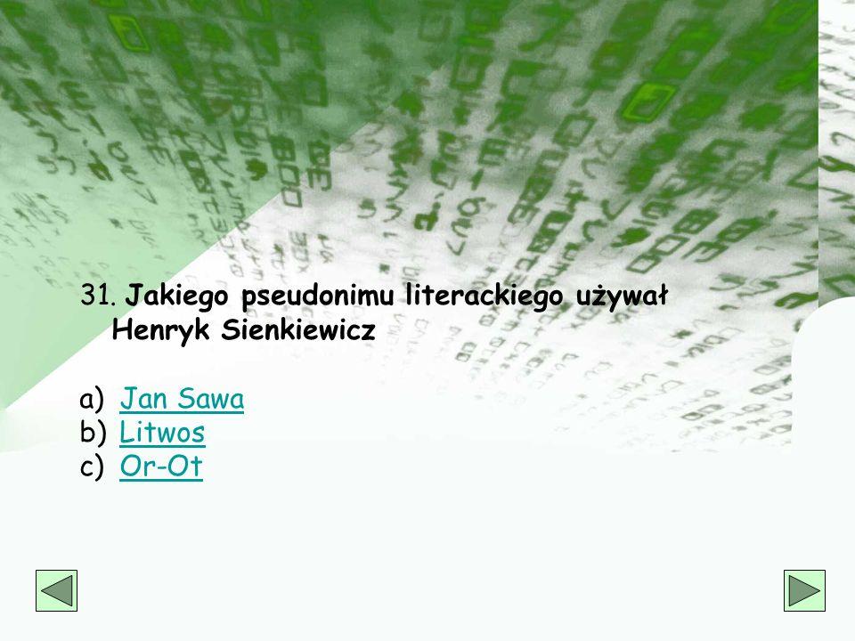 31. Jakiego pseudonimu literackiego używał Henryk Sienkiewicz