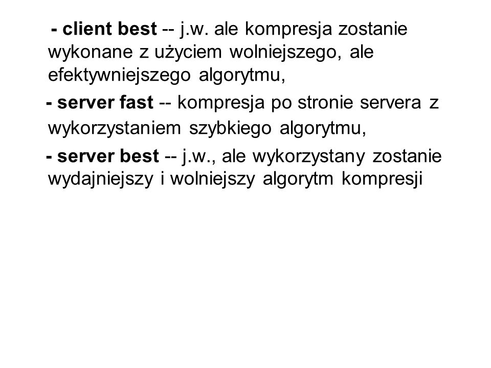 - client best -- j.w. ale kompresja zostanie wykonane z użyciem wolniejszego, ale efektywniejszego algorytmu,