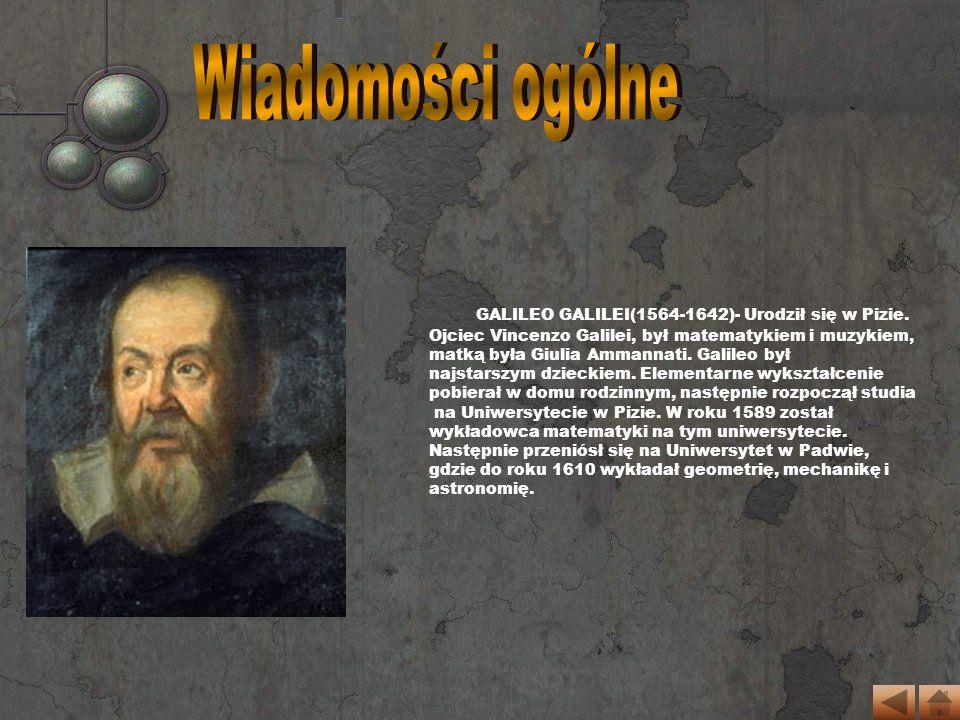 Wiadomości ogólne GALILEO GALILEI(1564-1642)- Urodził się w Pizie.