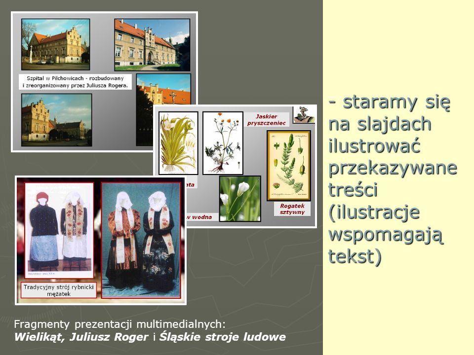 - staramy się na slajdach ilustrować przekazywane treści (ilustracje wspomagają tekst)
