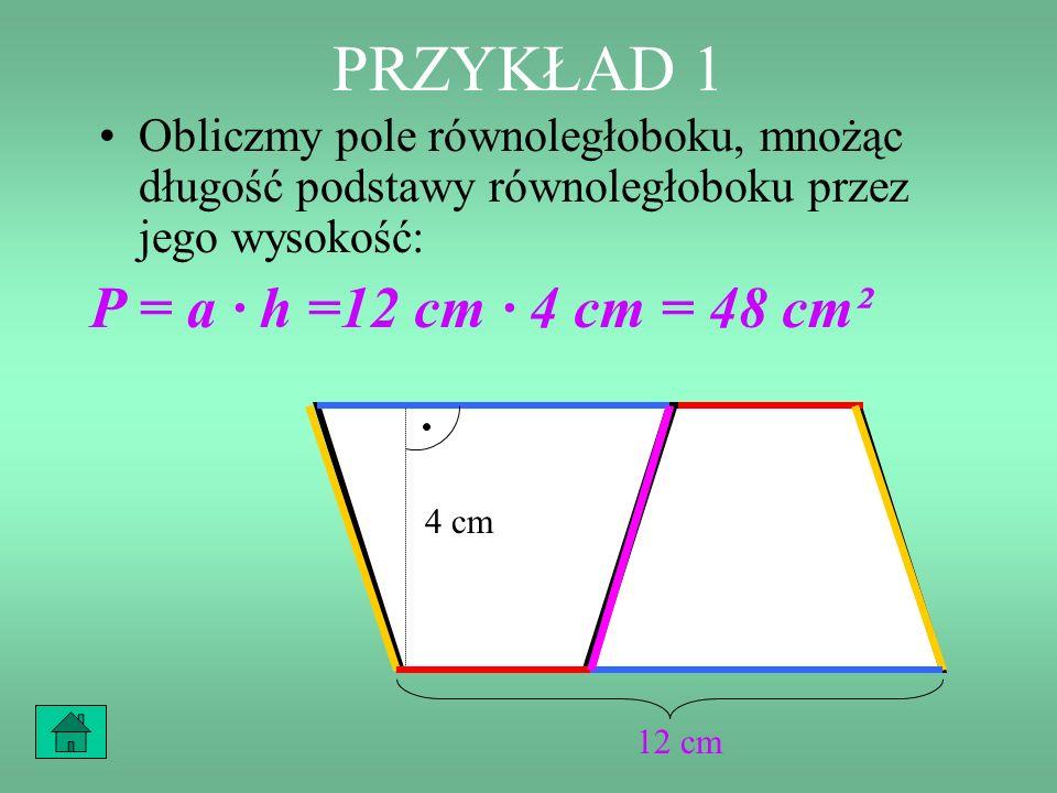 PRZYKŁAD 1 P = a · h =12 cm · 4 cm = 48 cm²