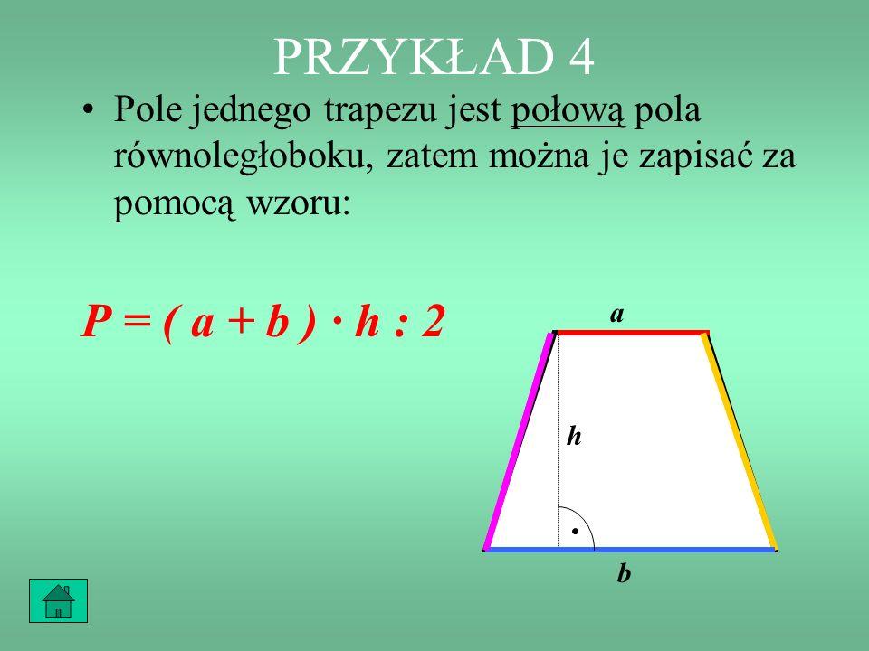 PRZYKŁAD 4 Pole jednego trapezu jest połową pola równoległoboku, zatem można je zapisać za pomocą wzoru: