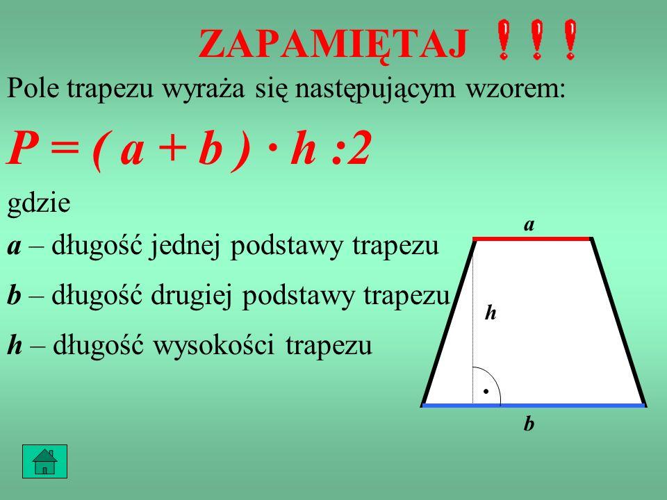 P = ( a + b ) · h :2 ZAPAMIĘTAJ