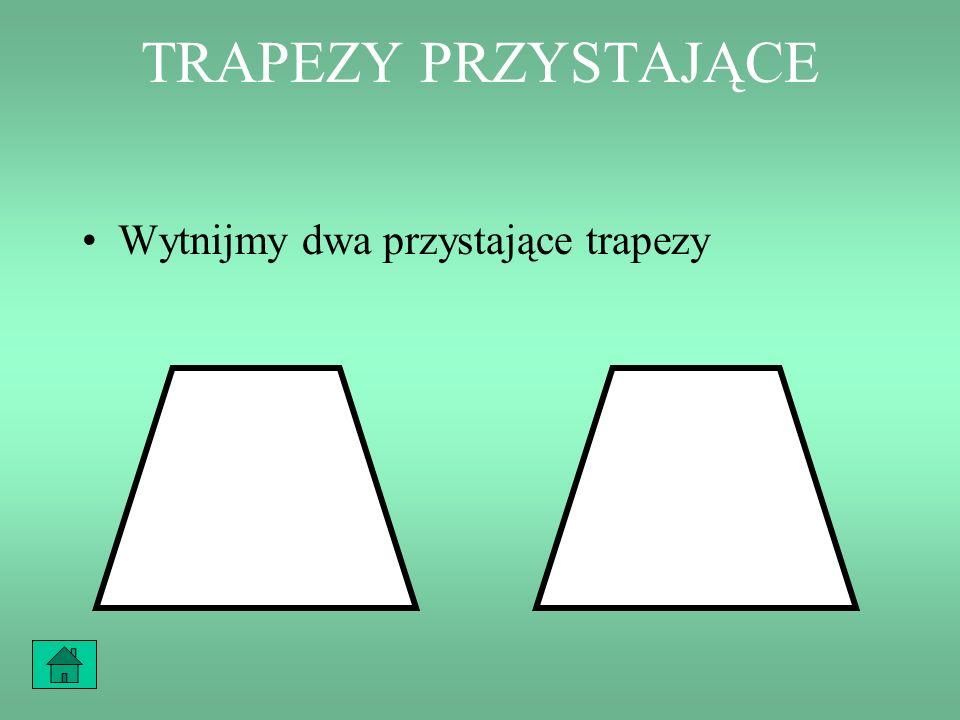 TRAPEZY PRZYSTAJĄCE Wytnijmy dwa przystające trapezy