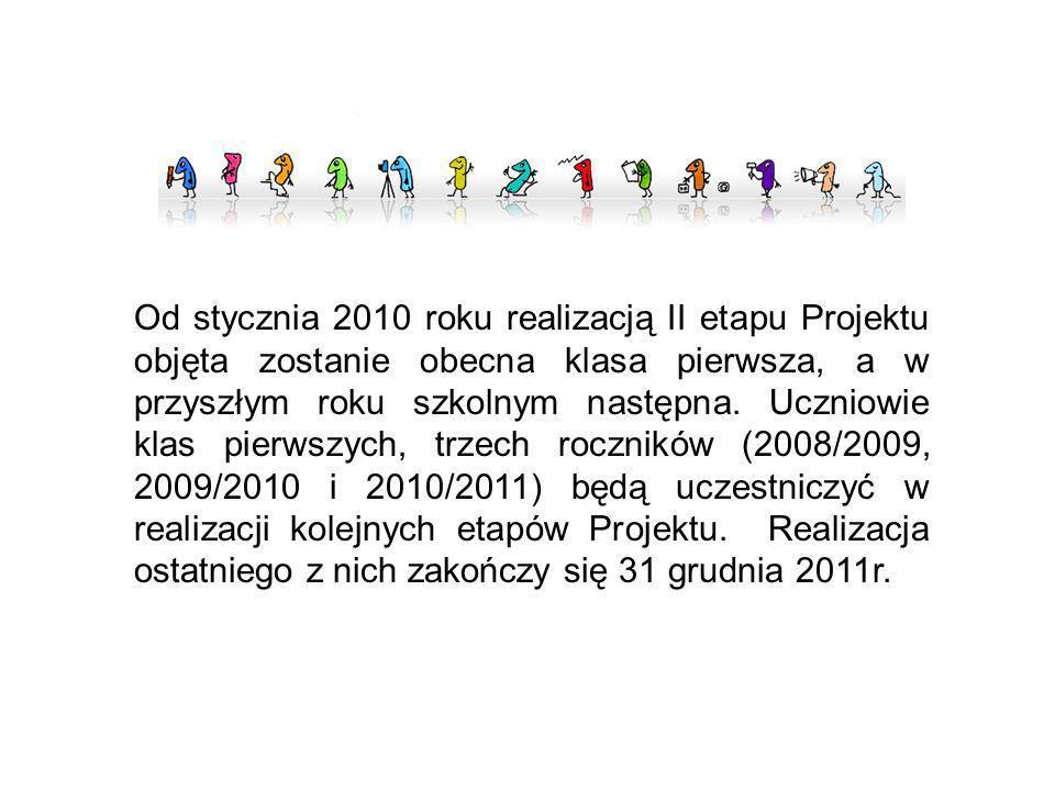 Od stycznia 2010 roku realizacją II etapu Projektu objęta zostanie obecna klasa pierwsza, a w przyszłym roku szkolnym następna.