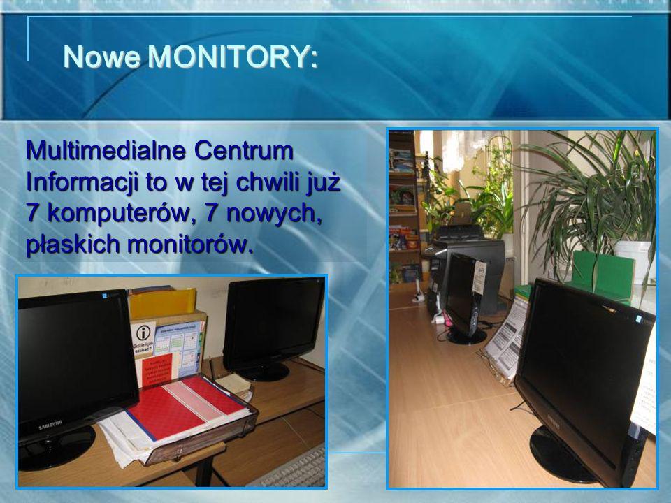 Nowe MONITORY: Multimedialne Centrum Informacji to w tej chwili już 7 komputerów, 7 nowych, płaskich monitorów.