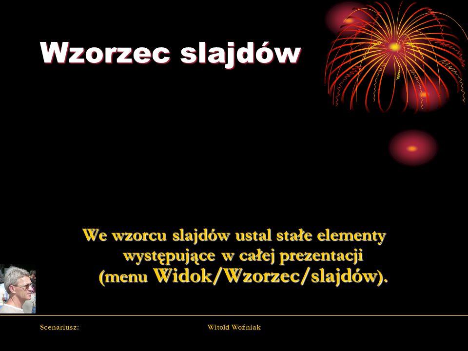 Wzorzec slajdówWe wzorcu slajdów ustal stałe elementy występujące w całej prezentacji (menu Widok/Wzorzec/slajdów).