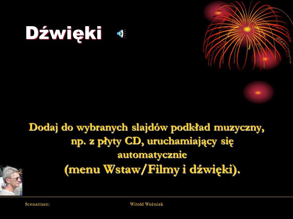 Dźwięki Dodaj do wybranych slajdów podkład muzyczny, np. z płyty CD, uruchamiający się automatycznie (menu Wstaw/Filmy i dźwięki).