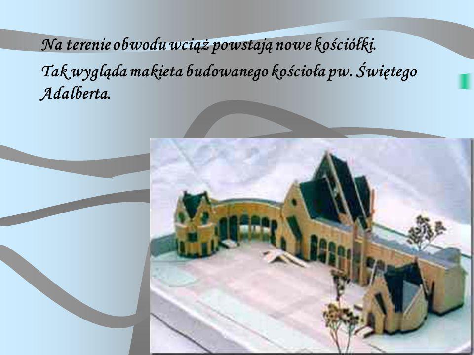 Na terenie obwodu wciąż powstają nowe kościółki.