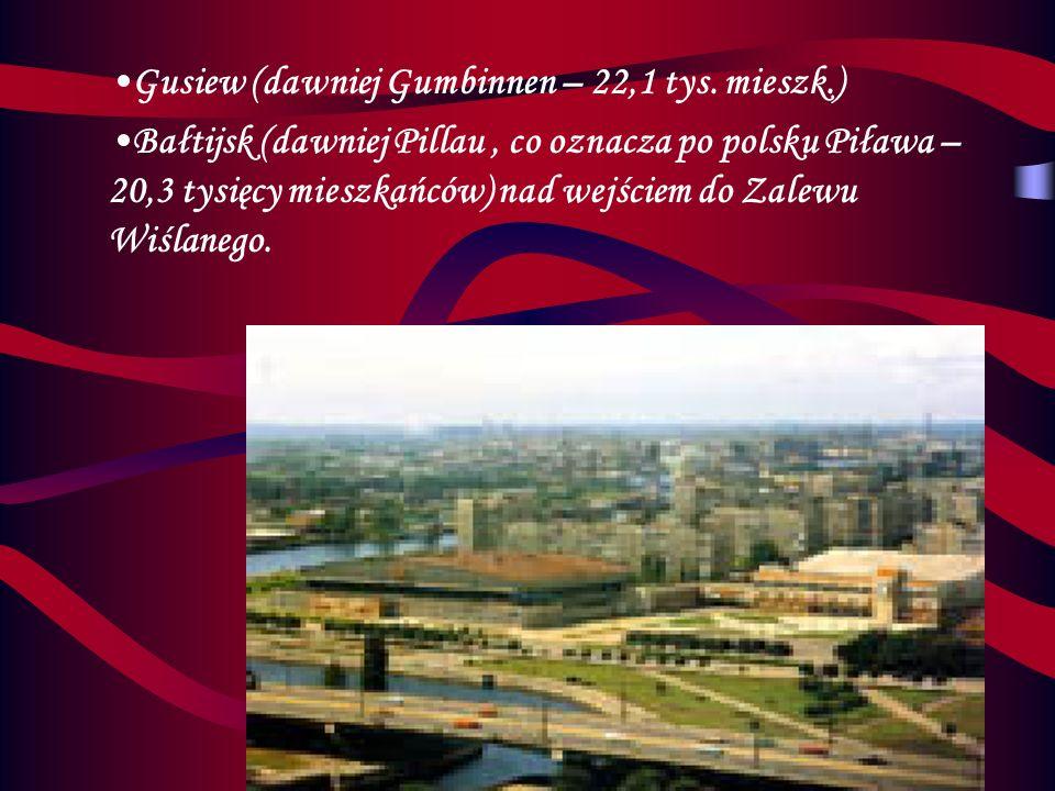 Gusiew (dawniej Gumbinnen – 22,1 tys. mieszk.)