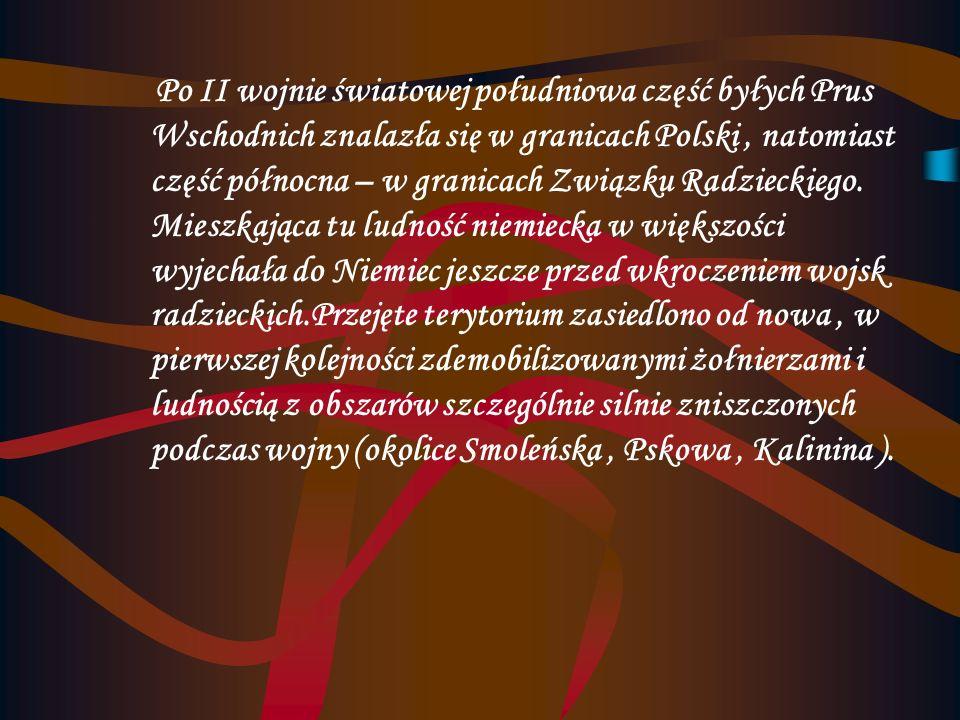 Po II wojnie światowej południowa część byłych Prus Wschodnich znalazła się w granicach Polski , natomiast część północna – w granicach Związku Radzieckiego.