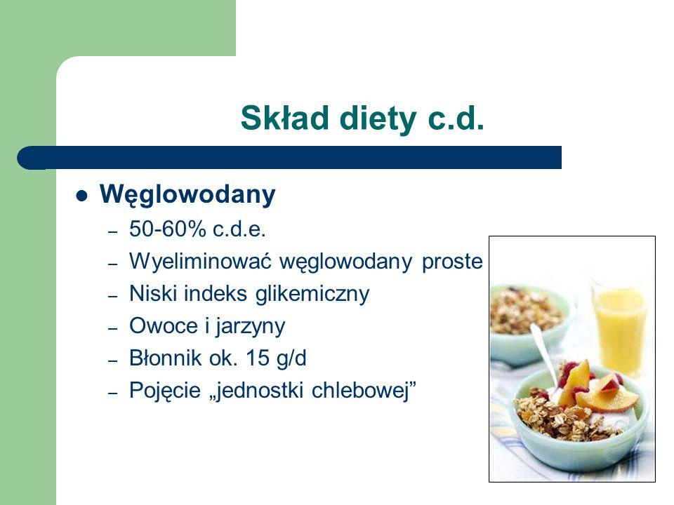 Skład diety c.d. Węglowodany 50-60% c.d.e.
