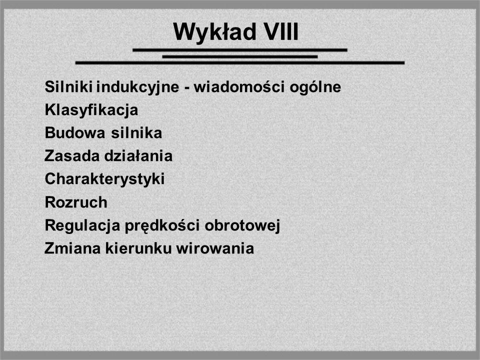 Wykład VIII Silniki indukcyjne - wiadomości ogólne Klasyfikacja