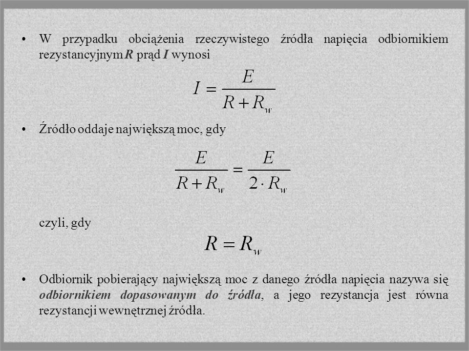 W przypadku obciążenia rzeczywistego źródła napięcia odbiornikiem rezystancyjnym R prąd I wynosi