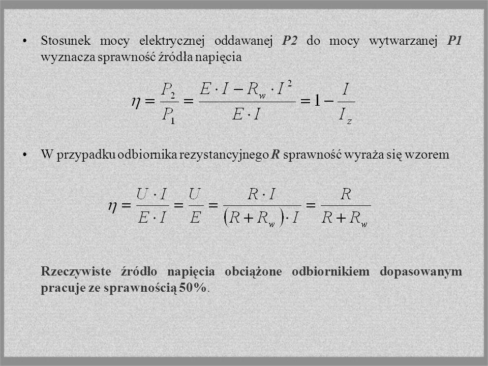 Stosunek mocy elektrycznej oddawanej P2 do mocy wytwarzanej P1 wyznacza sprawność źródła napięcia