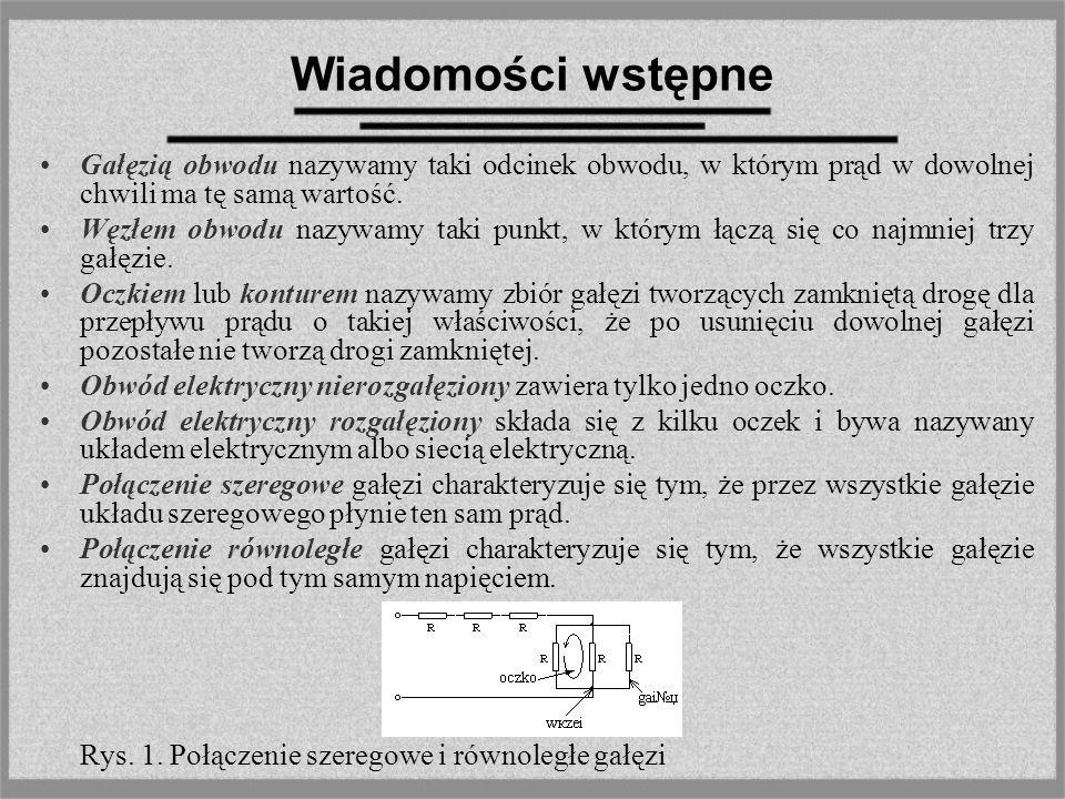 Wiadomości wstępneGałęzią obwodu nazywamy taki odcinek obwodu, w którym prąd w dowolnej chwili ma tę samą wartość.