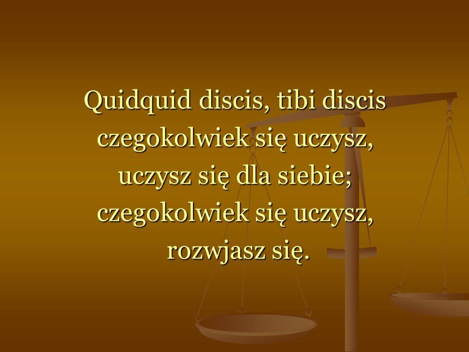 Quidquid discis, tibi discis czegokolwiek się uczysz,