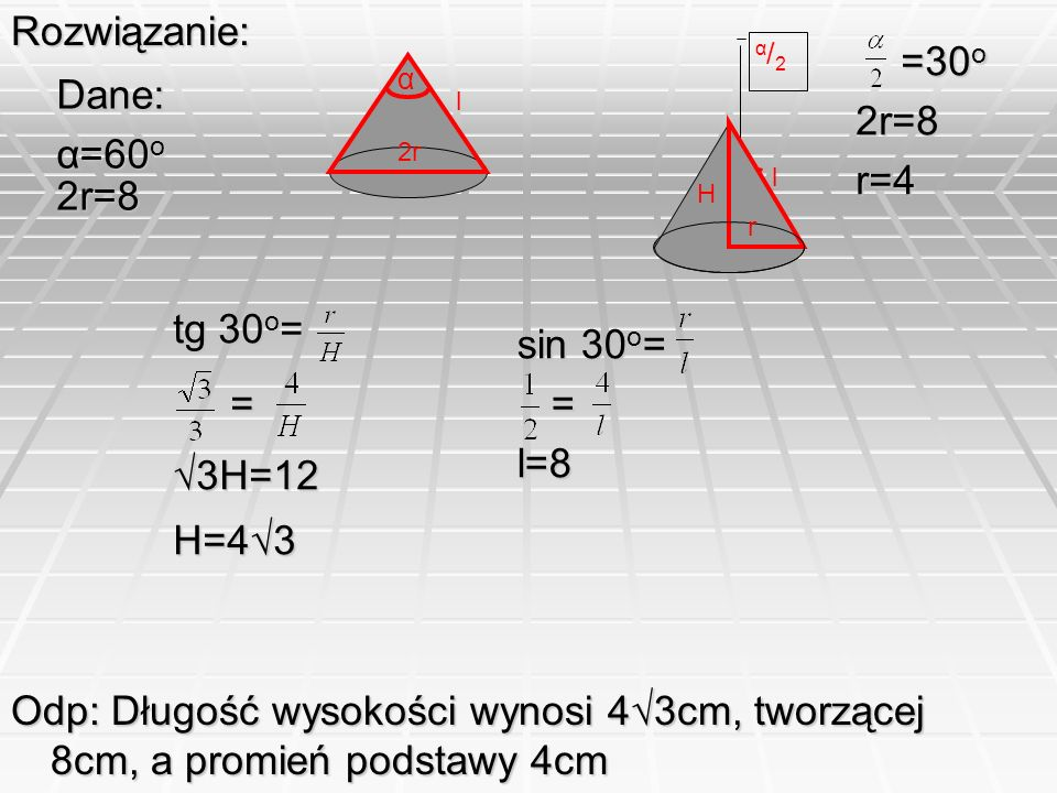 Rozwiązanie: =30o 2r=8 Dane: r=4 α=60o 2r=8 tg 30o= sin 30o= = =