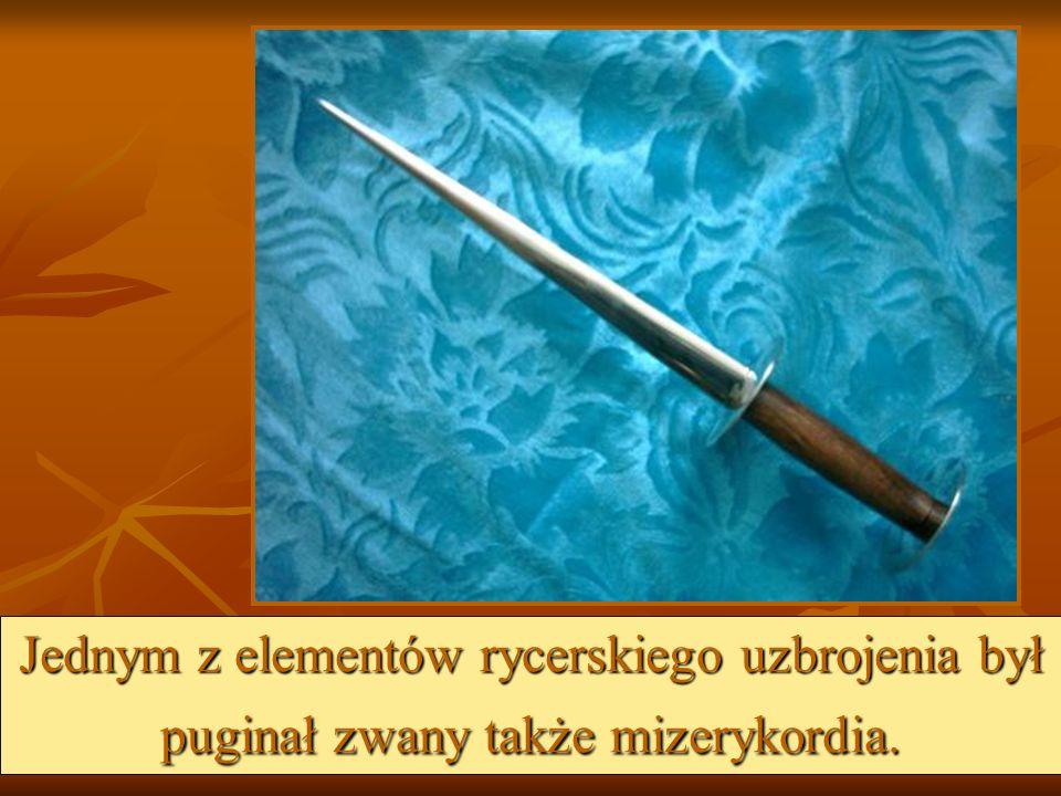 Jednym z elementów rycerskiego uzbrojenia był puginał zwany także mizerykordia.