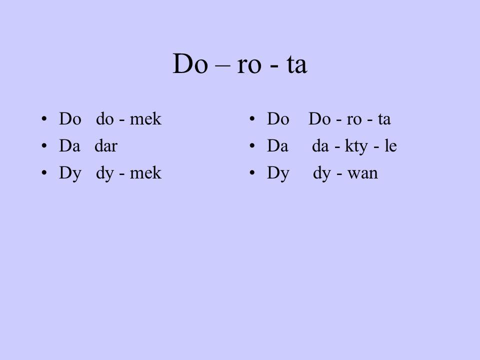 Do – ro - ta Do do - mek Da dar Dy dy - mek Do Do - ro - ta
