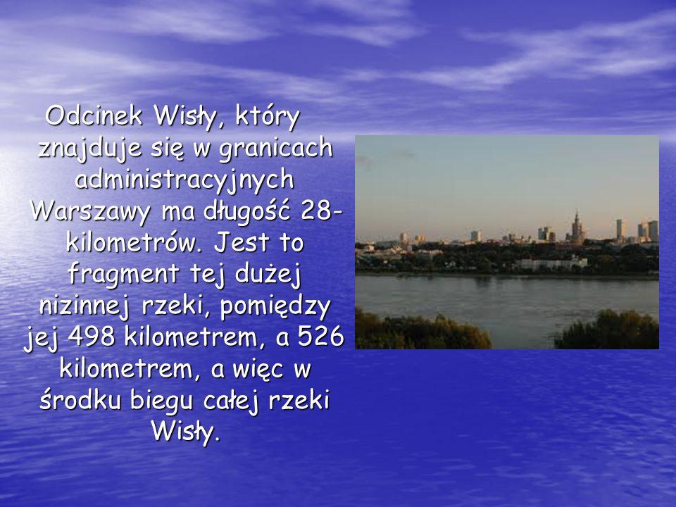 Odcinek Wisły, który znajduje się w granicach administracyjnych Warszawy ma długość 28-kilometrów.