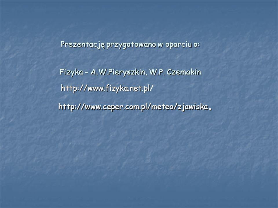 Prezentację przygotowano w oparciu o: Fizyka - A. W. Pieryszkin, W. P