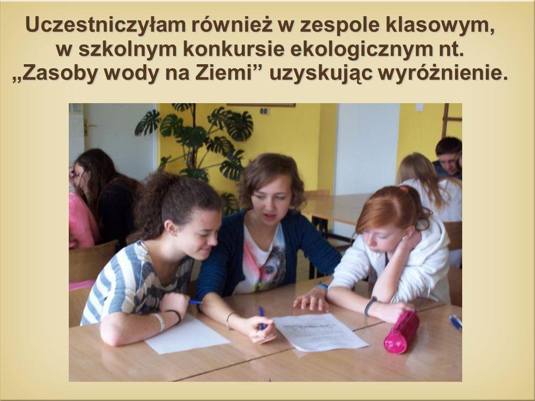 Uczestniczyłam również w zespole klasowym, w szkolnym konkursie ekologicznym nt.